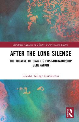 After the Long Silence: The Theater of Brazil's Post-Dictatorship Generation book