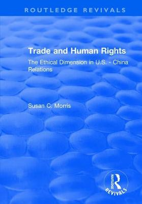 Trade and Human Rights: The Ethical Dimension in US - China Relations book