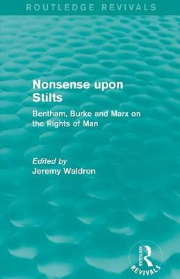 Nonsense upon Stilts: Bentham, Burke and Marx on the Rights of Man by Jeremy Waldron