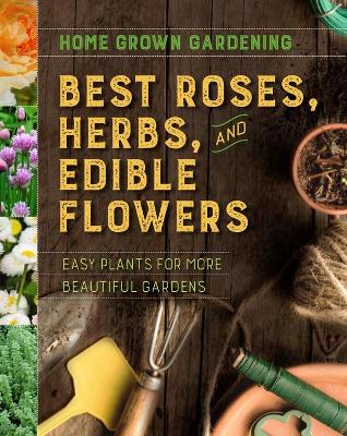 Home Grown Gardening Guide to Best Roses, Herbs and Edible Flowers by Houghton Mifflin Harcourt