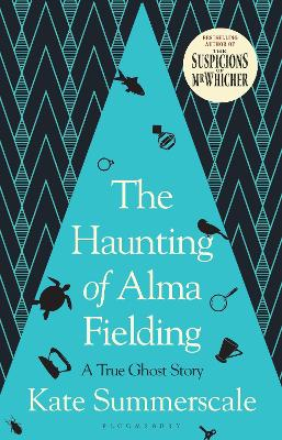 The Haunting of Alma Fielding: SHORTLISTED FOR THE BAILLIE GIFFORD PRIZE 2020 by Kate Summerscale