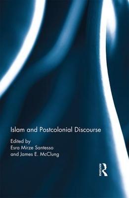 Islam and Postcolonial Discourse by Esra Mirze Santesso
