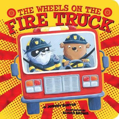 The Wheels on the Fire Truck by Jeffrey Burton