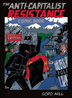 The Anti-capitalist Resistance Comic Book by Gord Hill