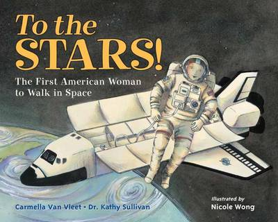 To The Stars! The First American Woman To Walk In Space by Carmella Van Vleet