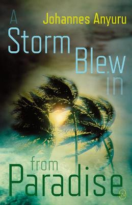 A Storm Blew In From Paradise by Johannes Anyuru
