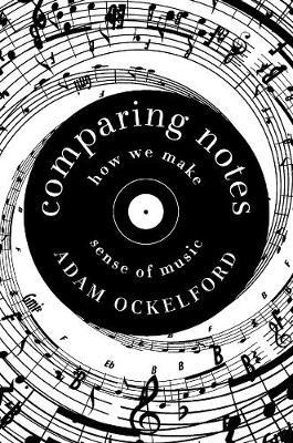 Comparing Notes - How We Make Sense of Music by Adam Ockelford