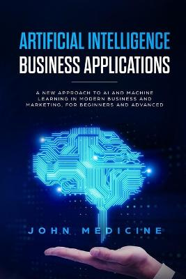 Artificial Intelligence Business Applications by John Medicine