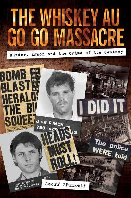 The Whiskey Au Go Go Massacre: Murder, Arson and the Crime of the Century by Geoff Plunkett