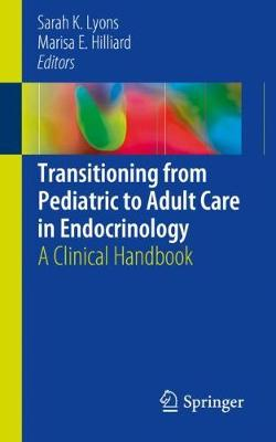 Transitioning from Pediatric to Adult Care in Endocrinology: A Clinical Handbook by Marisa E. Hilliard