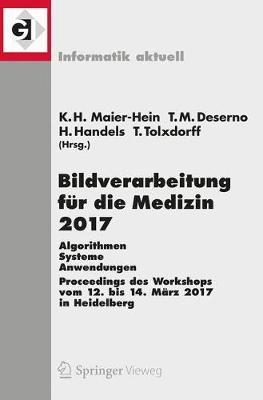 Bildverarbeitung fur die Medizin 2017 by Klaus Hermann Maier-Hein
