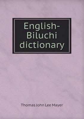 English-Biluchi Dictionary by Thomas John Lee Mayer
