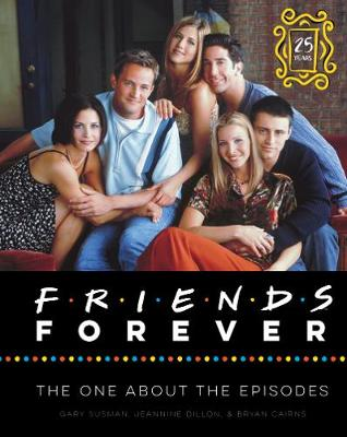 Friends Forever [25th Anniversary Ed]: The One About the Episodes book