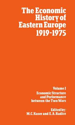 Economic History of Eastern Europe 1919-75: I: Economic Structure and Performance between the Two Wars book