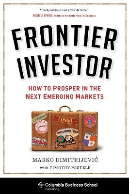 Frontier Investor: How to Prosper in the Next Emerging Markets by Marko Dimitrijevic