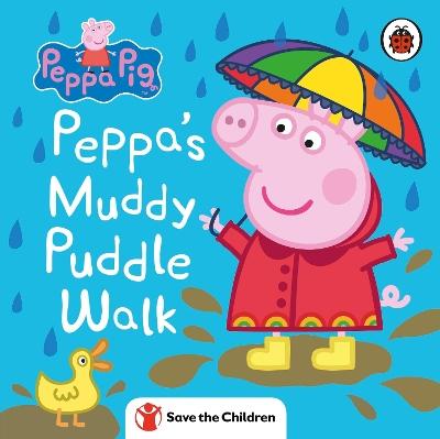 Peppa Pig: Peppa's Muddy Puddle Walk (Save the Children) book