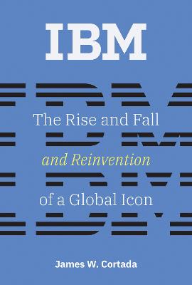 IBM: The Rise and Fall and Reinvention of a Global Icon book