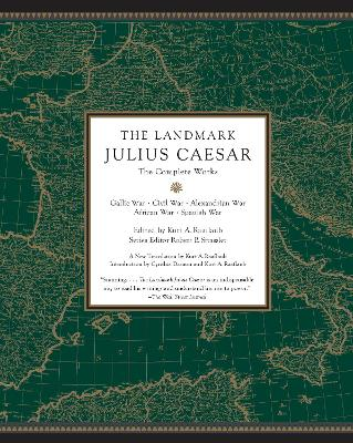 The Landmark Julius Caesar: The Complete Works: Gallic War, Civil War, Alexandrian War, African War, and Spanish War by Kurt A. Raaflaub