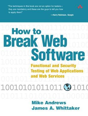 How to Break Web Software: Functional and Security Testing of Web Applications and Web Services by Mike Andrews