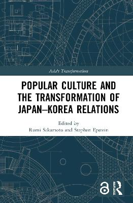 Popular Culture and the Transformation of Japan-Korea Relations book