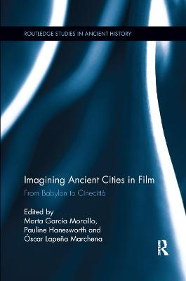 Imagining Ancient Cities in Film: From Babylon to Cinecitta by Marta Garcia Morcillo