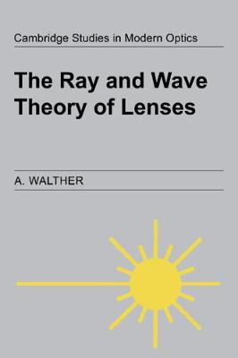 The Ray and Wave Theory of Lenses by A. Walther