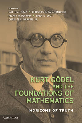 Kurt Goedel and the Foundations of Mathematics by Matthias Baaz