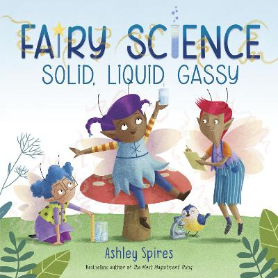 Solid, Liquid, Gassy! by Ashley Spires