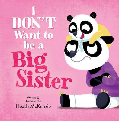 I Don't Want to be a Big Sister! by Heath McKenzie