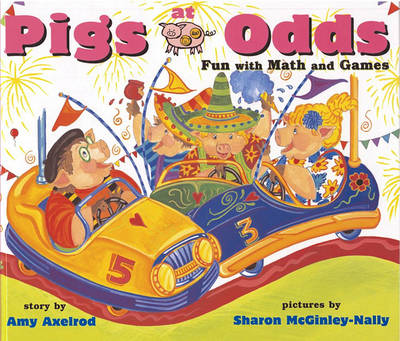Pigs at Odds: Fun with Math and Games by Amy Axelrod