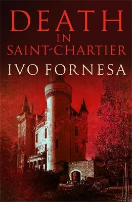 Death in Saint-Chartier: Murder and intrigue in the heart of France by Ivo Fornesa