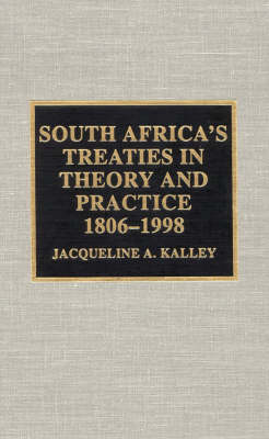 South Africa's Treaties in Theory and Practice 1806-1998 by Jacqueline A. Kalley