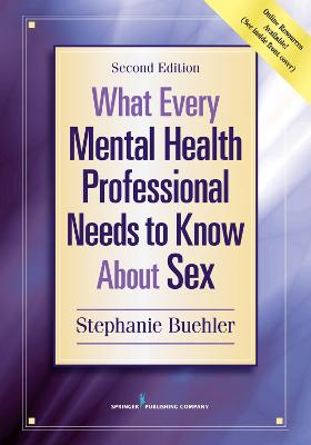 What Every Mental Health Professional Needs to Know About Sex by Stephanie Buehler
