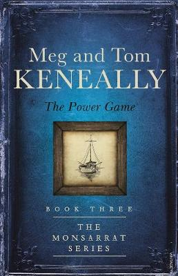 The Power Game: Book Three, The Monsarrat Series by Tom Keneally