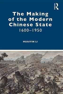 The Making of the Modern Chinese State: 1600-1950 book