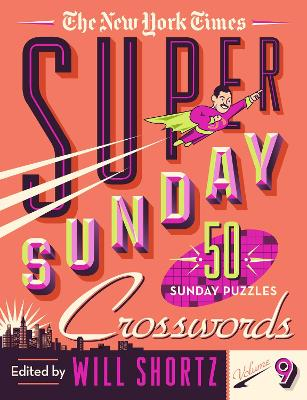 The New York Times Super Sunday Crosswords Volume 9: 50 Sunday Puzzles book