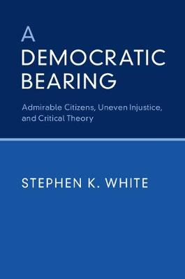 Democratic Bearing by Stephen K. White