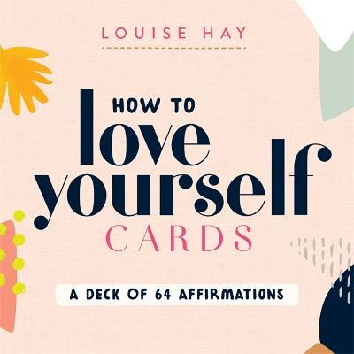 How to Love Yourself Cards: A Deck of 64 Affirmations by Louise Hay