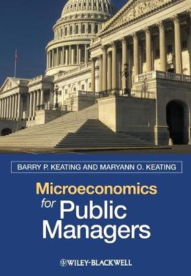 Microeconomics for Public Managers by Barry P. Keating