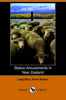 Station Amusements in New Zealand (Dodo Press) by Lady Mary Anna Barker
