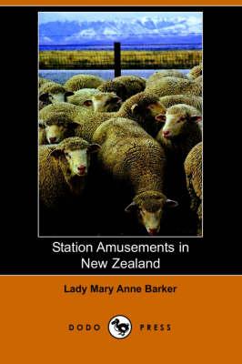 Station Amusements in New Zealand (Dodo Press) by Lady Mary Anna Barker