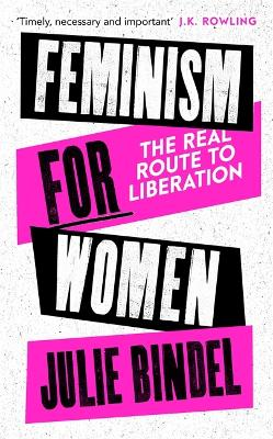 Feminism for Women: The Real Route to Liberation by Julie Bindel