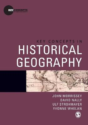 Key Concepts in Historical Geography by Dr. John Morrissey