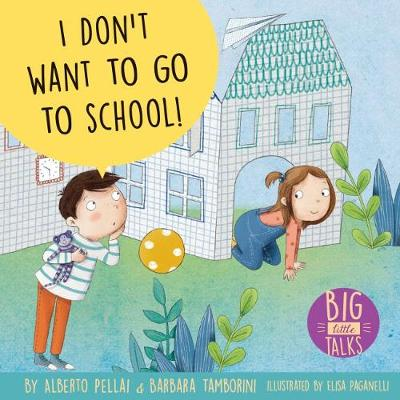 I Don't Want to Go to School! by Alberto Pellai