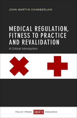 Medical regulation, fitness to practice and revalidation by John Martyn Chamberlain