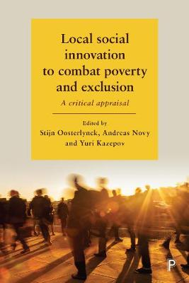 Local Social Innovation to Combat Poverty and Exclusion: A Critical Appraisal by Stijn Oosterlynck