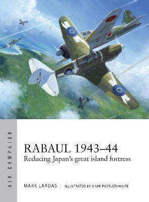 Rabaul 1943-44 by Mark Lardas