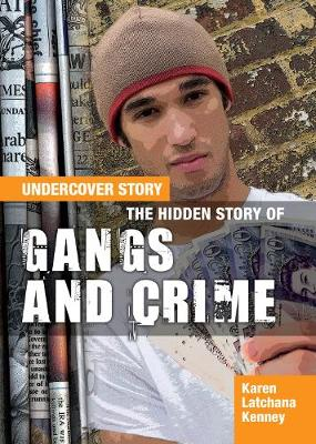 The The Hidden Story of Gangs and Crime by Karen Latchana Kenney