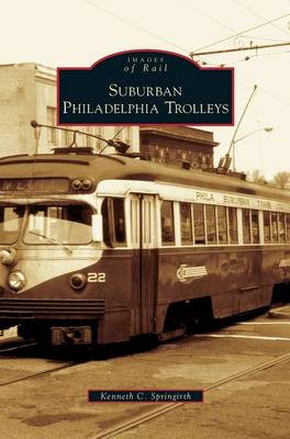 Suburban Philadelphia Trolleys by Kenneth C Springirth