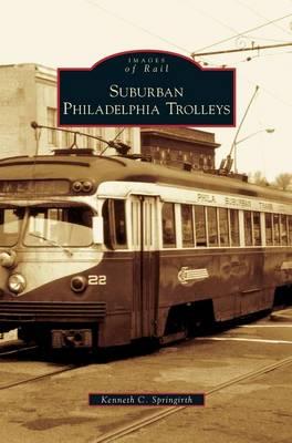 Suburban Philadelphia Trolleys by Kenneth C Springirth
